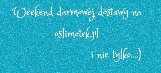 weekend darmowej dostawy na oslimotek.pl sprawdź
